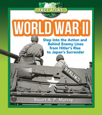 World War II - Step into the Action and behind Enemy Lines from Hitler's Rise to Japan's Surrender ebook by Stuart A. P. Murray