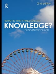 What Is This Thing Called Knowledge? ebook by Pritchard, Duncan