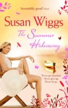 The Summer Hideaway (The Lakeshore Chronicles, Book 7) ebook by Susan Wiggs