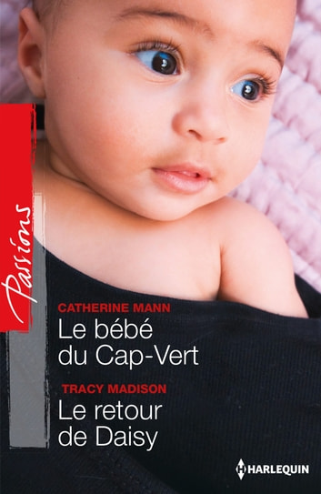 Le bébé du Cap-Vert - Le retour de Daisy ebook by Catherine Mann,Tracy Madison