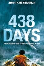 438 Days: An Incredible True Story of Survival at Sea ebook by Jonathan Franklin, Jonathan Franklin