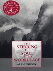 Stirring of Soul in the Workplace ebook by Alan Briskin