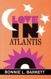 Love in Atlantis ebook by Bonnie L. Barrett