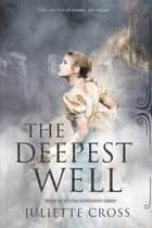 The Deepest Well ebook by Juliette Cross