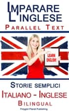 Imparare l'inglese - Bilingual parallel text - Storie semplici (Italiano - Inglese) ebook by Polyglot Planet Publishing