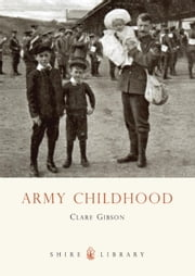 Army Childhood - British Army Children's Lives and Times ebook by Clare Gibson