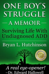 One Boy's Struggle: A Memoir: Surviving Life with Undiagnosed ADD ebook by Bryan L. Hutchinson