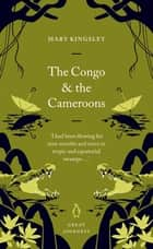 The Congo and the Cameroons ebook by Mary Kingsley