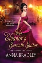 Lady Eleanor's Seventh Suitor ebook by Anna Bradley