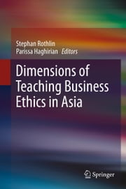 Dimensions of Teaching Business Ethics in Asia ebook by Stephan Rothlin,Parissa Haghirian