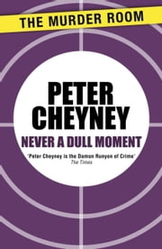 Never a Dull Moment ebook by Peter Cheyney
