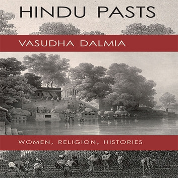 Hindu Pasts - Women, Religion, Histories ebook by Vasudha Dalmia