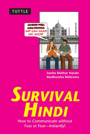 Survival Hindi - How to Communicate without Fuss or Fear - Instantly! (Hindi Phrasebook) ebook by Sunita Mathur Narain,Madhumita Mehrotra