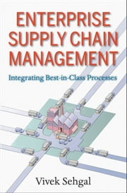 Enterprise Supply Chain Management - Integrating Best in Class Processes ebook by Vivek Sehgal