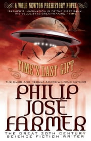 Time's Last Gift (Wold Newton Prehistory) ebook by Philip Jose Farmer