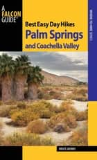 Best Easy Day Hikes Palm Springs and Coachella Valley ebook by Bruce Grubbs