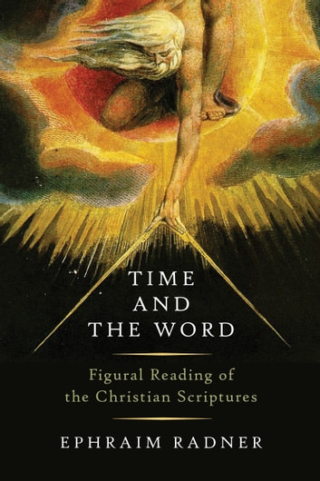 Time and the Word - Figural Reading of the Christian Scriptures ebook by Ephraim Radner