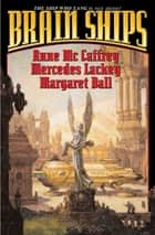Brain Ships ebook by Anne McCaffrey, Mercedes Lackey, Margaret Ball