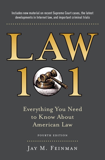 Law 101 - Everything You Need to Know About American Law, Fourth Edition ebook by Jay Feinman