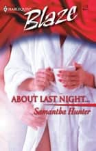 About Last Night... ebook by Samantha Hunter
