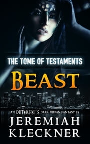 Beast - An OUTER HELLS Dark Urban Fantasy (The Tome of Testaments Book 2) ebook by Jeremiah Kleckner