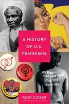 A History of U.S. Feminisms eBook by Rory C. Dicker