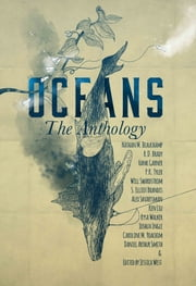 OCEANS: The Anthology ebook by Ken Liu, Daniel Arthur Smith, Alex Shvartsman,...