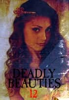 Deadly Beauties Volume 12 ebook by Abigail Ramsden