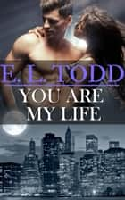 You Are My Life (Forever and Ever #20) ebook by E. L. Todd