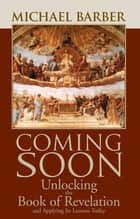 Coming Soon: Unlocking the Bookof Revelation and Applying Its Lessons Today ebook by Michael Barber
