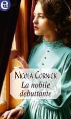 La nobile debuttante (eLit) ebook by Nicola Cornick