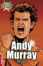 Andy Murray ebook by Roy Apps,Chris King