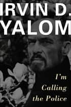 I'm Calling the Police ebook by Irvin D. Yalom