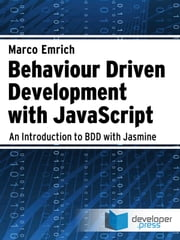Behaviour Driven Development with JavaScript ebook by Marco Emrich