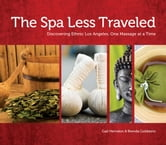 The Spa Less Traveled - Discovering Ethnic Los Angeles, One Massage at a Time ebook by Gail Herndon,Brenda Goldstein