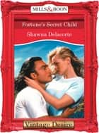 Fortune's Secret Child (Mills & Boon Desire) (Fortune's Children, Book 25) ebook by Shawna Delacorte