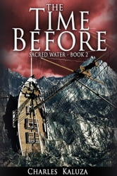 Sacred Water, Book 2, The Time Before ebook by Charles Kaluza