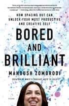 Bored and Brilliant - How Spacing Out Can Unlock Your Most Productive and Creative Self ebook by Manoush Zomorodi