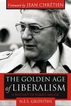 The Golden Age of Liberalism ebook by Naomi E. S. Griffiths,Jean Chrétien