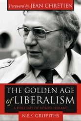The Golden Age of Liberalism - A Portrait of Roméo LeBlanc ebook by Naomi E. S. Griffiths