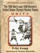 The 1980 Men's and 1998 Women's United States Olympic Hockey Teams - Unity ebook by Fritz Knapp
