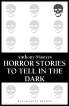 Horror Stories to Tell in the Dark ebook by Anthony Masters