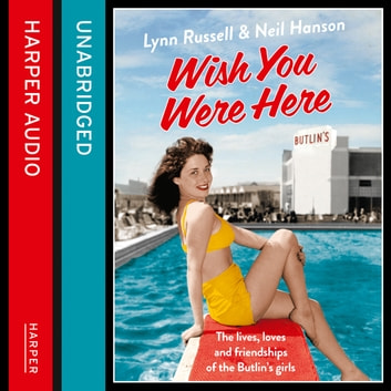 Wish You Were Here!: The Lives, Loves and Friendships of the Butlin's Girls audiobook by Lynn Russell,Neil Hanson