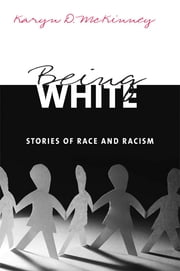 Being White - Stories of Race and Racism ebook by Karyn D. McKinney