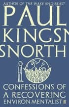 Confessions of a Recovering Environmentalist ebook by Paul Kingsnorth