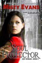 Soul Protector, Lost Worlds Series, Book 2 ebook by Misty Evans