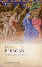 Dante's Persons - An Ethics of the Transhuman ebook by Heather Webb