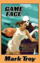 Game Face ebook by Mark Troy