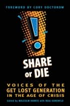 Share or Die ebook by Harris, Malcom and Gorenflo, Neal