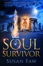 Soul Survivor - Prequel Of The Spirit Shield Saga ebook by Susan Faw
